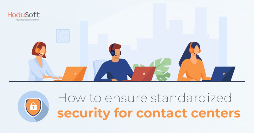 How to ensure standardized security for contact centers