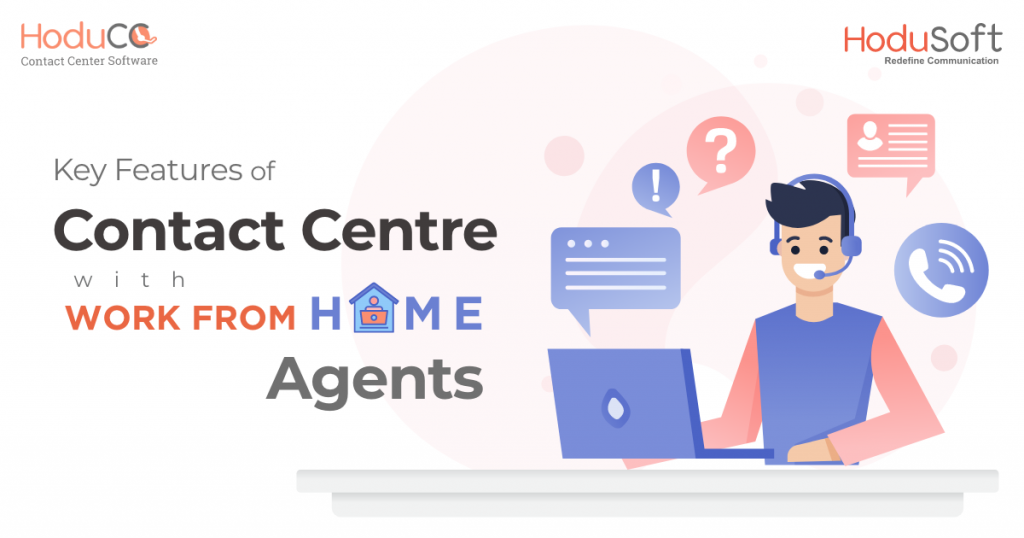 KEY FEATURES OF A CONTACT CENTER WITH WORK FROM HOME AGENTS